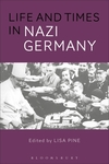 Life and Times in Nazi Germany by Lisa Pine and David Imhoof