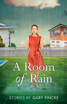 A Room of Rain by Gary Fincke