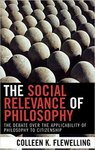 The Social Relevance of Philosophy: The Debate over the Applicability of Philosophy to Citizenship by Colleen K. Flewelling
