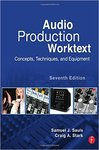 Audio Production Worktext: Concepts, Techniques, and Equipment - 7th Edition by Craig A. Stark and Samuel J. Sauls